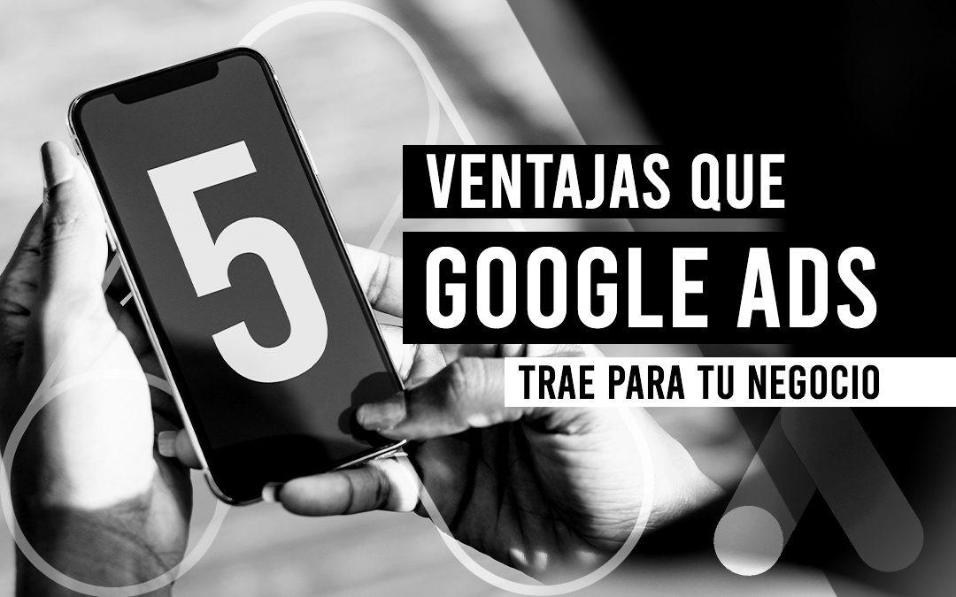 Las 5 ventajas que Google Ads trae para tu negocio