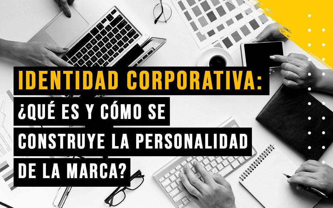 ¿Qué es la identidad corporativa de una empresa y cómo crearla?