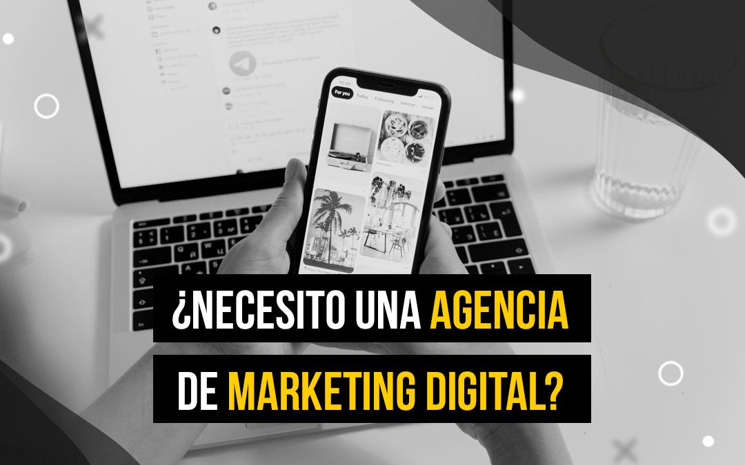 ¿Necesito una agencia de marketing digital?